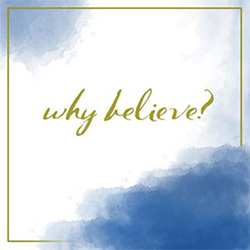 Special Series – Why Believe?